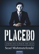 Sead Mahmutefendić: PLACEBO: Charme und Horror der Lügen