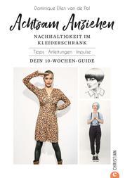 Achtsam Anziehen. Mit 10-Wochen-Programm zum nachhaltigen Kleiderschrank. - Kombiniert ultimative Trends: Achtsamkeit, Body-Positivity, Fair Fashion und Nachhaltigkeit.