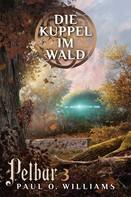 Paul O. Williams: Pelbar-Zyklus (3 von 7): Die Kuppel im Wald ★★★★★