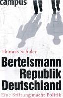 Thomas Schuler: Bertelsmannrepublik Deutschland ★★★★