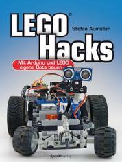 LEGO® Hacks - Mit Arduino und LEGO eigene Bots bauen