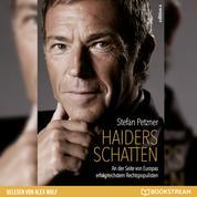 Haiders Schatten - An der Seite von Europas erfolgreichstem Rechtspopulisten (Ungekürzt)