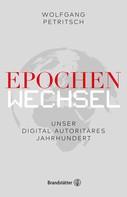 Wolfgang Petritsch: Epochenwechsel. Unser digital-autoritäres Jahrhundert