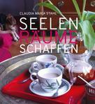 Claudia Maria DI (FH) Stahl: Seelenräume schaffen