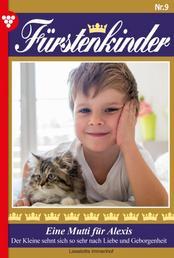 Fürstenkinder 9 – Adelsroman - Eine Mutti für Alexis