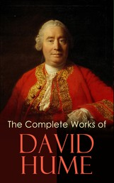 The Complete Works of David Hume - An Enquiry Concerning Human Understanding, A Treatise of Human Nature, The History of England, The Natural History of Religion, Essays, Personal Correspondence
