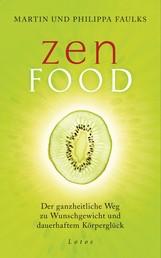 Zen Food - Der ganzheitliche Weg zu Wunschgewicht und dauerhaftem Körperglück