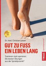 Gut zu Fuß ein Leben lang - Trainieren statt operieren: Die besten Übungen aus der Spiraldynamik®