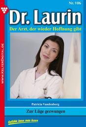 Dr. Laurin 106 – Arztroman - Zur Lüge gezwungen