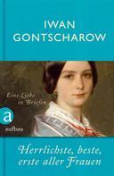 Iwan Gontscharow: Herrlichste, beste, erste aller Frauen