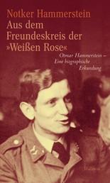 """Aus dem Freundeskreis der »Weißen Rose"""" - Otmar Hammerstein - Eine biographische Erkundung"""