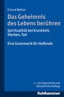 Erhard Weiher: Das Geheimnis des Lebens berühren - Spiritualität bei Krankheit, Sterben, Tod ★★★★★