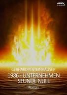 Gerhard R. Steinhäuser: 1986 - UNTERNEHMEN STUNDE NULL ★★★★