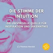 Die Stimme der Intuition - Die universelle Quelle für Inspiration und Erkenntnis