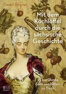 Daniel Bergner: Mit dem Kochlöffel durch die sächsische Geschichte