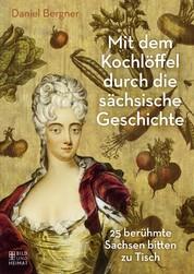 Mit dem Kochlöffel durch die sächsische Geschichte - 25 berühmte Sachsen bitten zu Tisch