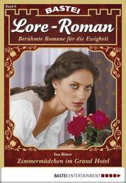 Lore-Roman - Folge 06 - Zimmermädchen im Grand Hotel