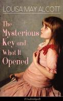 Louisa May Alcott: The Mysterious Key and What It Opened (Unabridged)