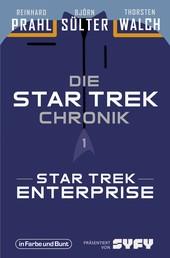 Die Star-Trek-Chronik - Teil 1: Star Trek: Enterprise - Die ganze Geschichte über die Abenteuer von Captain Archer und seiner Crew