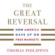 The Great Reversal - How America Gave Up on Free Markets (Unabridged)