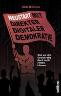 Rob Kenius: Neustart mit Direkter Digitaler Demokratie