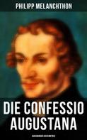 Philipp Melanchthon: Die Confessio Augustana - Augsburger Bekenntnis