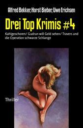Drei Top Krimis #4 - Kahlgeschoren/ Gudrun will Geld sehen/ Travers und die Operation schwarze Schlange