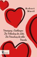 Robert Musil: Vereinigung. Erzählungen: Die Vollendung der Liebe. Die Versuchung der stillen Veronika ★★★★★