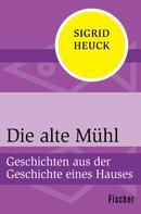 Sigrid Heuck: Die alte Mühl