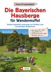 Die Bayerischen Hausberge für Wandermuffel - Einfach gemütlich unterwegs auf leichten und kurzweiligen Bergtouren - Entspannt über die Bayerischen Hausberge in 30 Halbtagestouren