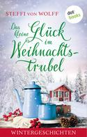 Steffi von Wolff: Das kleine Glück im Weihnachtstrubel