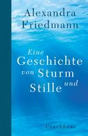 Alexandra Friedmann: Eine Geschichte von Sturm und Stille