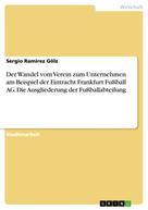 Sergio Ramirez Gölz: Der Wandel vom Verein zum Unternehmen am Beispiel der Eintracht Frankfurt Fußball AG. Die Ausgliederung der Fußballabteilung
