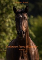 Clarissa Busch: Geliebter Pferdeflüsterer