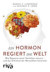 Ein Hormon regiert die Welt - Wie Dopamin unser Verhalten steuert - und das Schicksal der Menschheit bestimmt