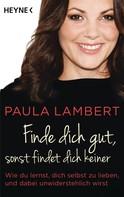 Paula Lambert: Finde dich gut, sonst findet dich keiner ★★★★