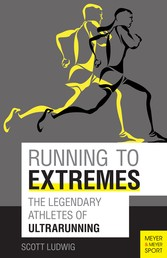 Running to Extremes - The Legendary Athletes of Ultrarunning