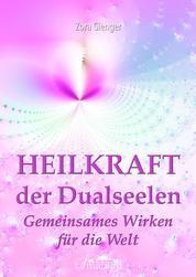 Heilkraft der Dualseelen - Gemeinsames Wirken für die Welt