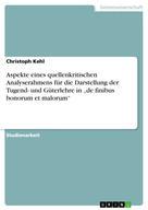 """Christoph Kehl: Aspekte eines quellenkritischen Analyserahmens für die Darstellung der Tugend- und Güterlehre in """"de finibus bonorum et malorum"""""""