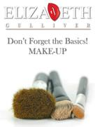 Elizabeth Gulliver: Don't Forget the Basics! MAKE-UP