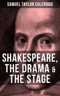 Samuel Taylor Coleridge: SHAKESPEARE, THE DRAMA & THE STAGE
