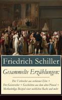Friedrich Schiller: Gesammelte Erzählungen: Der Verbrecher aus verlorener Ehre + Der Geisterseher + Geschichten aus dem alten Pitaval + Merkwürdiges Beispiel einer weiblichen Rache und mehr