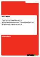 Wilke Bitter: Parteien in Föderalstaaten. Selbstbestimmung und Zusammenhalt im belgischen Parteiensystem
