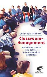 Classroom-Management - Wie Lehrer, Eltern und Schüler guten Unterricht gestalten