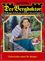 Der Bergdoktor 2065 - Heimatroman - Chancenlos ohne Dr. Burger