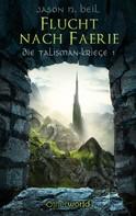 Jason N. Beil: Die Talisman-Kriege - Flucht nach Faerie (Bd. 1) ★★★★★