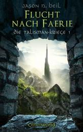 Die Talisman-Kriege - Flucht nach Faerie (Bd. 1)