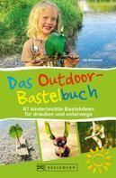 Uli Wittmann: Das Outdoor-Bastelbuch. 66 kinderleichte Bastelideen für draußen und unterwegs. ★★★★