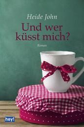 Und wer küsst mich? - Roman
