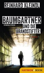 Baumgartner und die Brandstifter - Kriminalroman